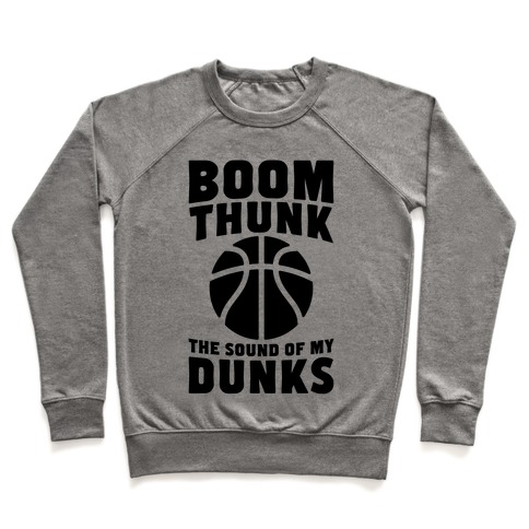 Boom, Thunk, The Sound Of My Dunks Pullover