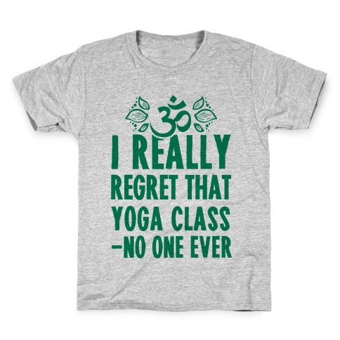 I Really Regret That Yoga Class Said No One Ever Kids T-Shirt