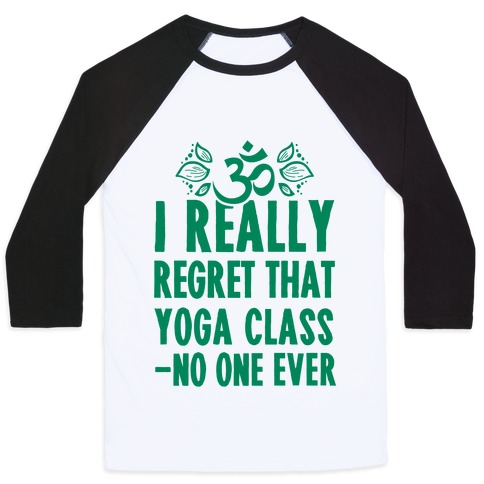 I Really Regret That Yoga Class Said No One Ever Baseball Tee