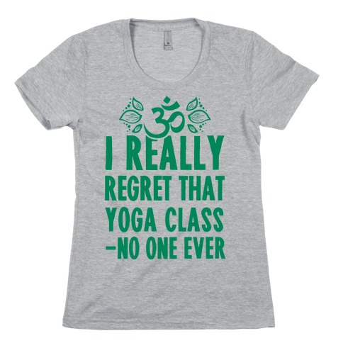 I Really Regret That Yoga Class Said No One Ever Womens T-Shirt