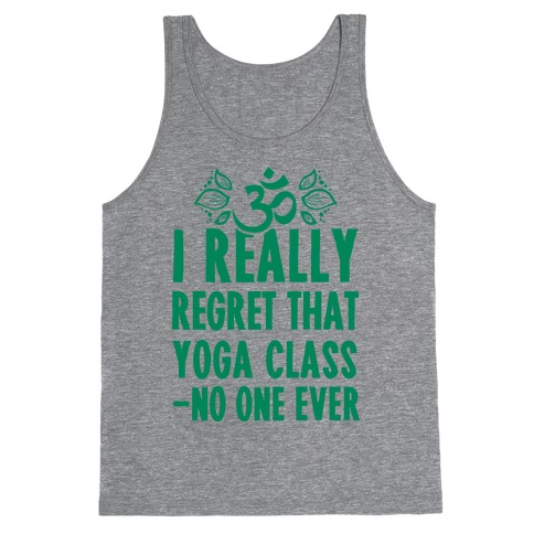I Really Regret That Yoga Class Said No One Ever Tank Top