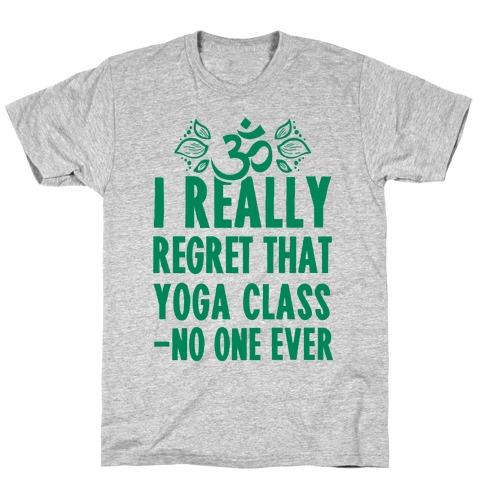 I Really Regret That Yoga Class Said No One Ever Mens/Unisex T-Shirt