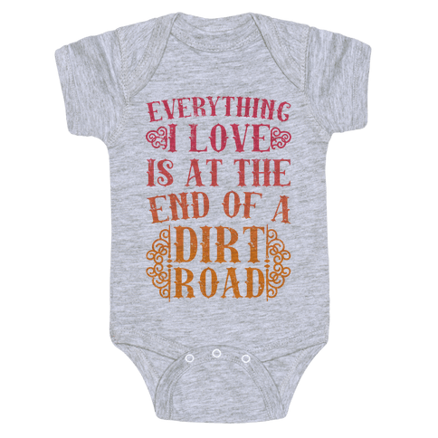 Everything I Love Is At The End Of A Dirt Road Baby Onesy
