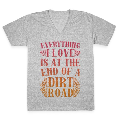 Everything I Love Is At The End Of A Dirt Road V-Neck Tee Shirt