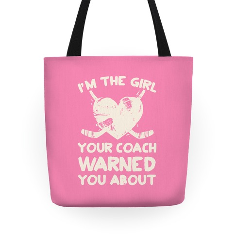 I'm The Girl Your Coach Warned You About Tote