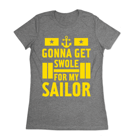 Getting Swole For My Sailor Womens T-Shirt