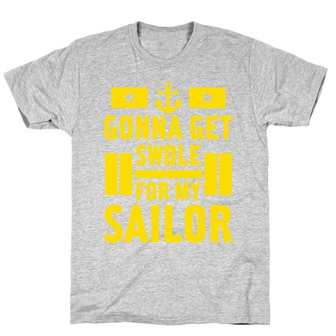 Getting Swole For My Sailor T-Shirt