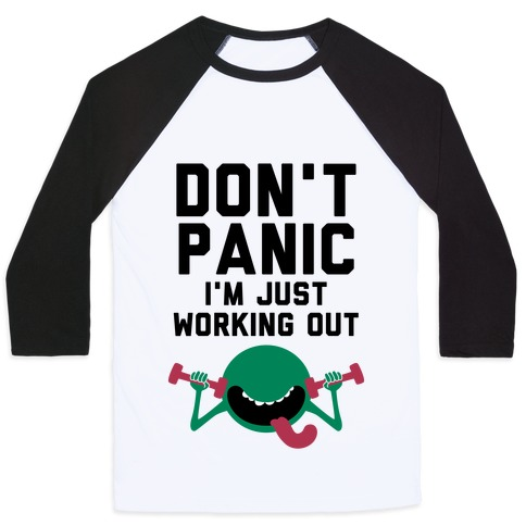 Dont Panic (I'm Just Working Out) Baseball Tee