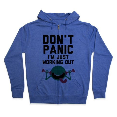 Dont Panic (I'm Just Working Out) Zip Hoodie