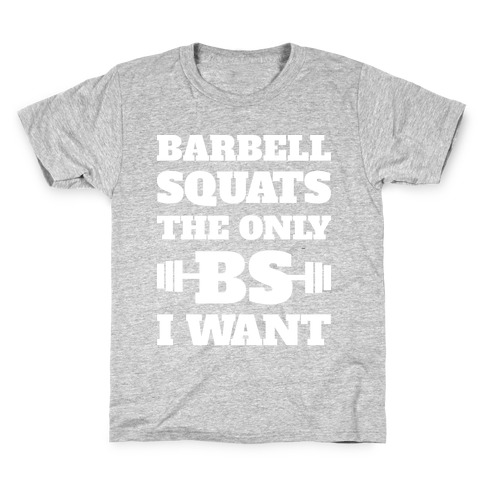 Barbell Squats The Only BS I Want Kids T-Shirt