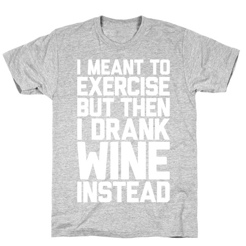 I Meant To Exercise T-Shirt