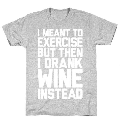 I Meant To Exercise Mens T-Shirt