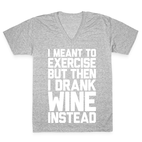 I Meant To Exercise V-Neck Tee Shirt