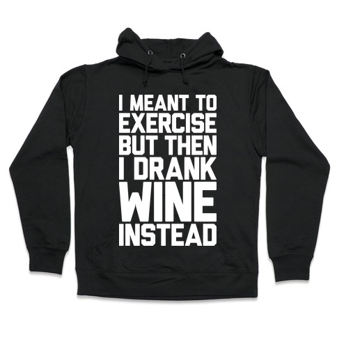 I Meant To Exercise Hooded Sweatshirt
