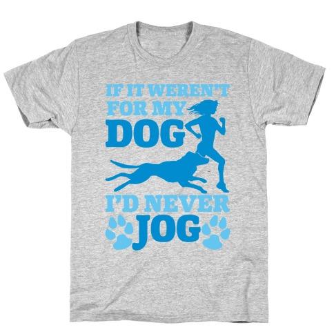 If It Weren't For My Dog I'd Never Jog Mens/Unisex T-Shirt
