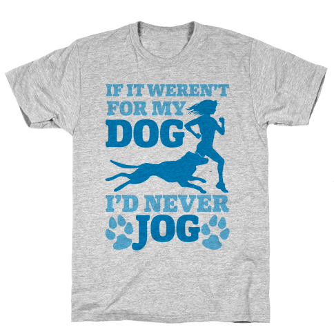 If It Weren't For My Dog I'd Never Jog