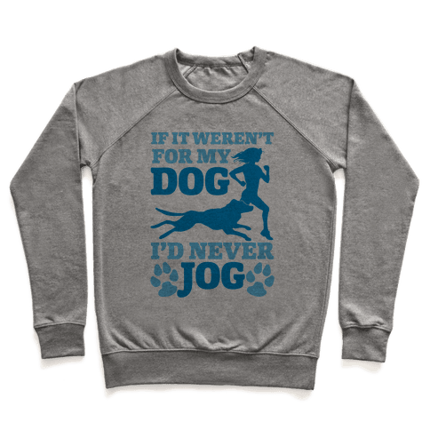 If It Weren't For My Dog I'd Never Jog Pullover