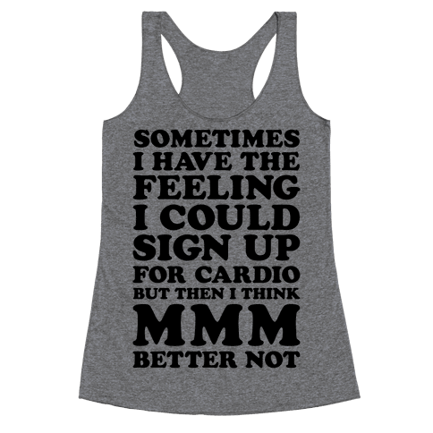 Sometimes I Have The Feeling I Could Sign Up For Cardio Then I Think MMM Better Not Racerback Tank Top