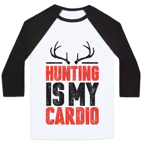 Hunting Is My Cardio Baseball Tee
