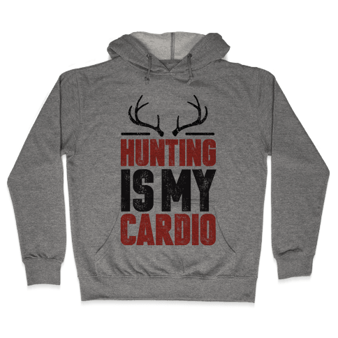 Hunting Is My Cardio Hooded Sweatshirt