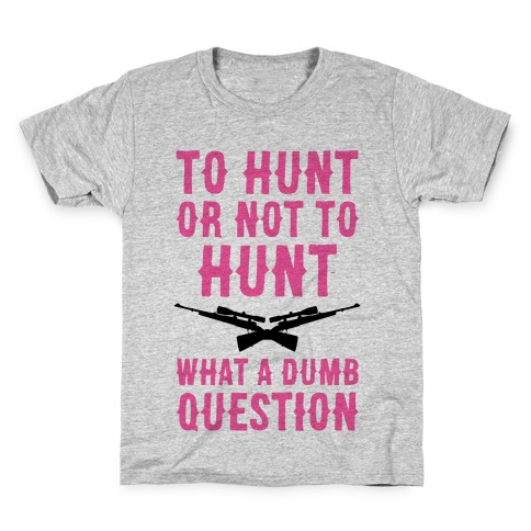 To Hunt Or Not To Hunt Kids T-Shirt