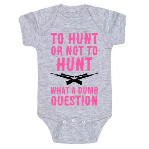 To Hunt Or Not To Hunt Baby Onesy
