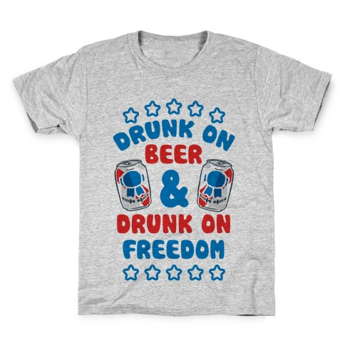 Drunk On Beer & Drunk On Freedom Kids T-Shirt