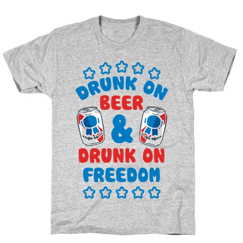 Drunk On Beer & Drunk On Freedom T-Shirt
