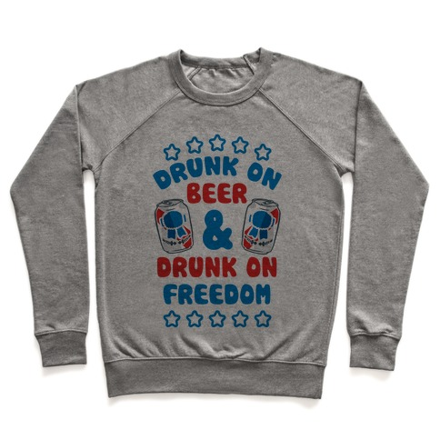 Drunk On Beer & Drunk On Freedom Pullover