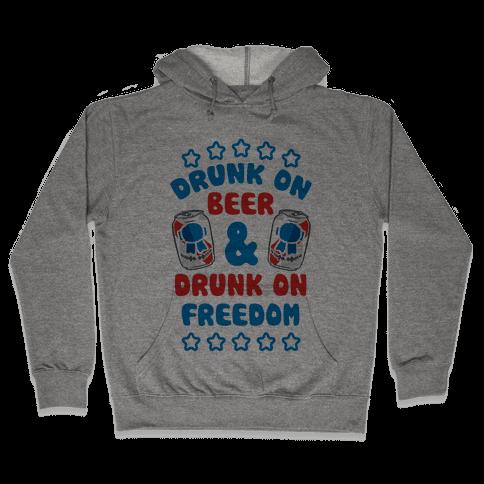 Drunk On Beer & Drunk On Freedom Hooded Sweatshirt