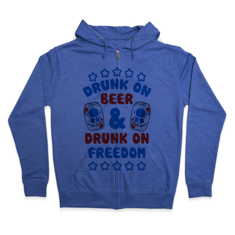 Drunk On Beer & Drunk On Freedom Zip Hoodie