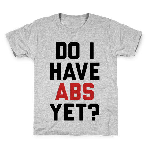 Do I Have Abs Yet Kids T-Shirt