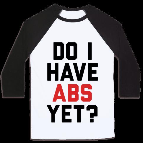 Do I Have Abs Yet Baseball Tee