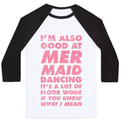 I'm Also Good at Mermaid Dancing Baseball Tee