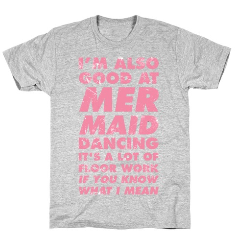 I'm Also Good at Mermaid Dancing T-Shirt