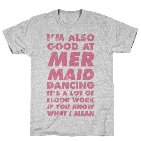 I'm Also Good at Mermaid Dancing Mens T-Shirt