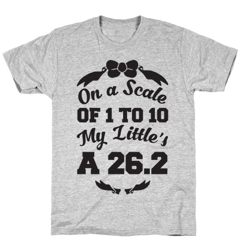 On A Scale Of 1 To 10 My Little's A 26.2 T-Shirt