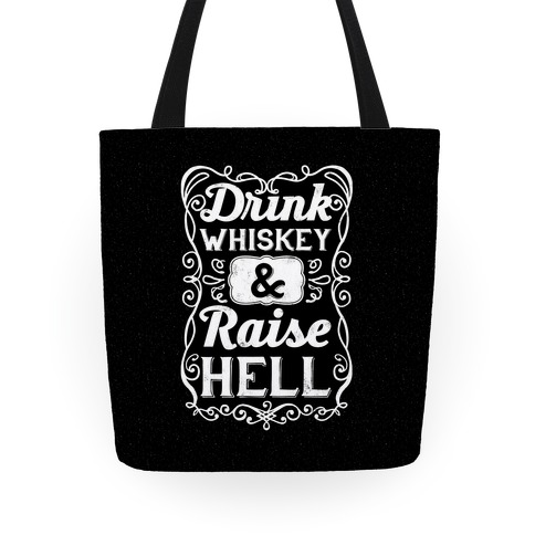 Drink Whiskey and Raise Hell Tote