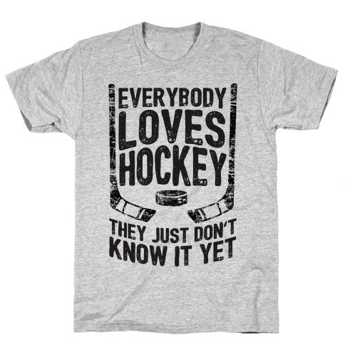 Everybody Loves Hockey They Just Don't Know It Yet Mens T-Shirt