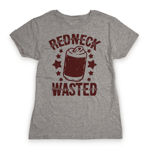 Redneck Wasted Womens T-Shirt