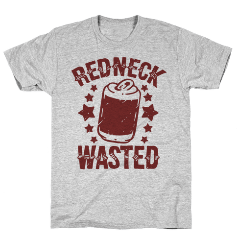 Redneck Wasted Mens/Unisex T-Shirt