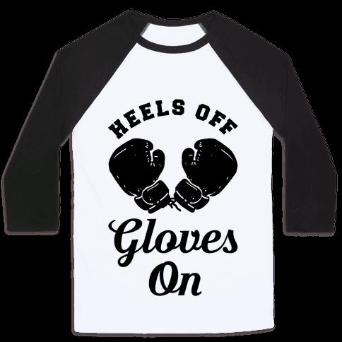 Heels Off Gloves On Baseball Tee