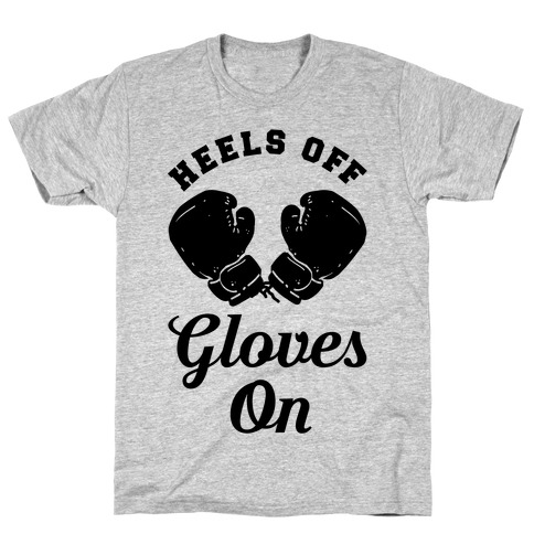 Heels Off Gloves On T-Shirt