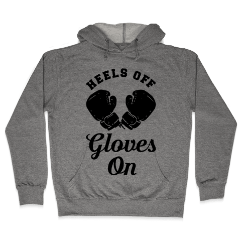 Heels Off Gloves On Hooded Sweatshirt