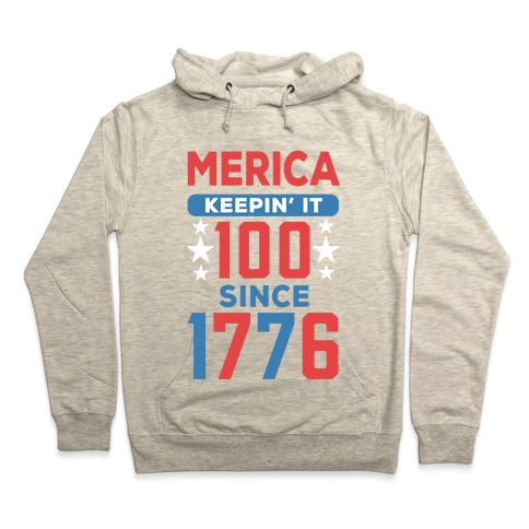 11b79578 Merica Keepin' It 100 Since 1776 Hoodie | Merica Made