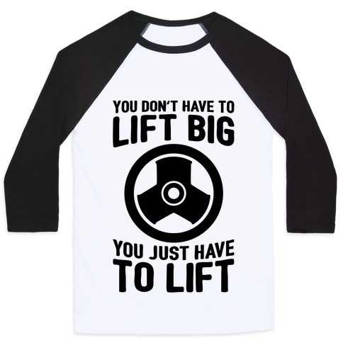 You Don't Have To Lift Big Baseball Tee