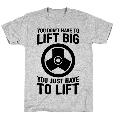 You Don't Have To Lift Big Mens T-Shirt