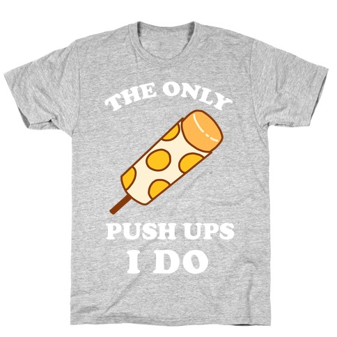 The Only Push Ups I Do T-Shirt