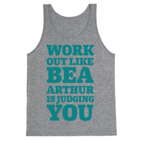 Workout Like Bea Arthur is Judging You Tank Top