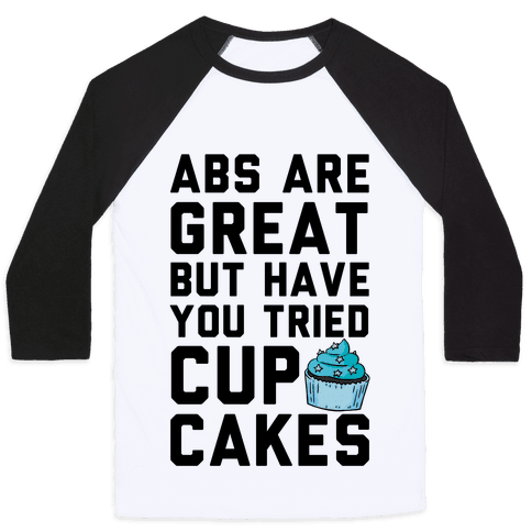 Abs Are Great But Have You Tried Cupcakes Baseball Tee